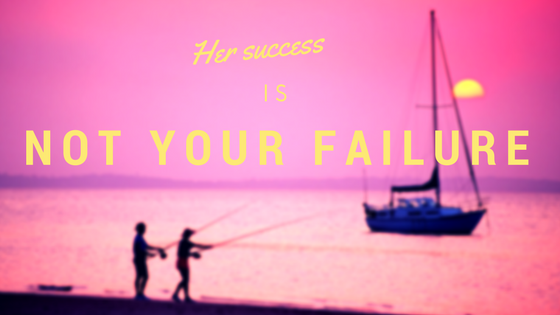 Her success is not your failure